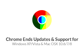 Chrome Ends Support for XP/Vista/Mac OSX 10.6/7/8